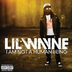 Lil Wayne - I Am Not A Human Being (Parental Advisory)