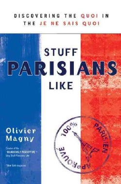 Stuff Parisians Like: Discovering the Quoi in the Je Ne Sais Quoi (Paperback)