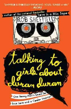 Talking to Girls About Duran Duran: One Young Man's Quest for True Love and a Cooler Haircut (Paperback)