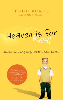 Heaven is For Real: A Little Boy's Astounding Story of His Trip to Heaven and Back (Paperback)