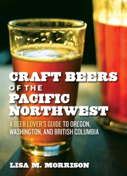 Craft Beers of the Pacific Northwest: A Beer Lover's Guide to Oregon, Washington, and British Columbia (Paperback)