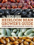The Rancho Gordo Heirloom Bean Grower's Guide: Steve Sando's 50 Favorite Varieties (Paperback)