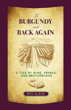 To Burgundy and Back Again: A Tale of Wine, France, and Brotherhood (Paperback)