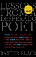 Lessons from a Desperado Poet: How to Find Your Way When You Don't Have a Map, How to Win the Game When You Don't... (Hardcover)