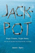 Jackpot: High Times, High Seas, and the Sting That Launched the War on Drugs (Hardcover)
