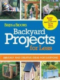 Backyard Projects for Less: 215 Easy and Creative Ideas for Everyone (Paperback)