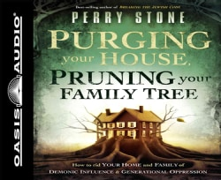 Purging Your House, Pruning Your Family Tree: How to Rid Your Home and Family of Demonic Influence & Generational ... (CD-Audio)