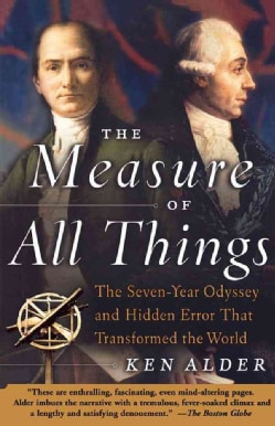 The Measure of All Things: The Seven-Year Odyssey and Hidden Error That Transformed the World (Paperback)