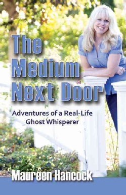 The Medium Next Door: Adventures of a Real-Life Ghost Whisperer (Paperback)