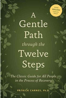 A Gentle Path Through the Twelve Steps: The Classic Guide for All People in the Process of Recovery (Paperback)