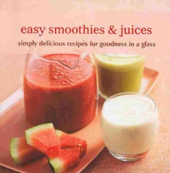 Easy Smoothies & Juices: Simply Delicious Recipes for Goodness in a Glass (Hardcover)