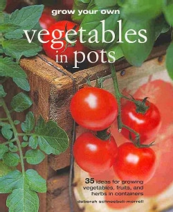 Grow Your Own Vegetables in Pots: 35 Ideas for Growing Vegetables, Fruits, and Herbs in Containers (Paperback)