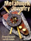 Metalwork Jewelry: 35 Step-by-step Projects Inspired by Steampunk (Paperback)