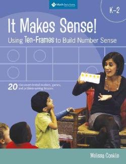 It Makes Sense!: Using Ten-Frames to Build Number Sense, Grades K-2 (Paperback)