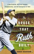 The House That Ruth Built: A New Stadium, the First Yankees Championship, and the Redemption of 1923 (Hardcover)