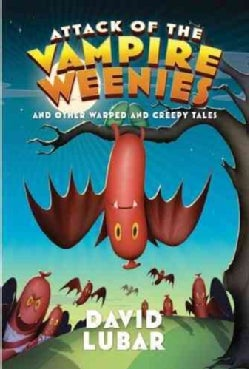 Attack of the Vampire Weenies and Other Warped and Creepy Tales (Hardcover)