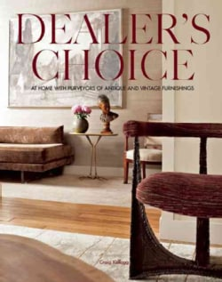 Dealer's Choice: At Home With Purveyors of Antique and Vintage Furnishings (Hardcover)