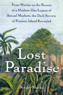 Lost Paradise: From Mutiny on the Bounty to a Modern-day Legacy of Sexual Mayhem, the Dark Secrets of Pitcairn Is... (Paperback)