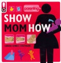 Show Mom How: The Handbook for the Brand-New Mom (Paperback)
