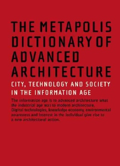 The Metapolis Dictionary of Advanced Architecture: City, Technology and Society in the Information Age (Hardcover)