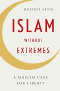 Islam Without Extremes: A Muslim Case for Liberty (Hardcover)