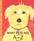 What Pete Ate from a to Z: Where We Explore the English Alphabet (In Its Entirety) in Which a Certain Dog Devours... (Paperback)