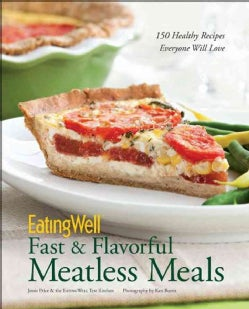 EatingWell Fast & Flavorful Meatless Meals: 150 Healthy Recipes Everyone Will Love (Hardcover)