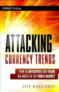 Attacking Currency Trends: How to Anticipate and Trade Big Moves in the Forex Market (Hardcover)