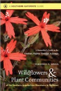 Wildflowers & Plant Communities of the Southern Appalachian Mountains & Piedmont: A Naturalist's Guide to the Car... (Paperback)