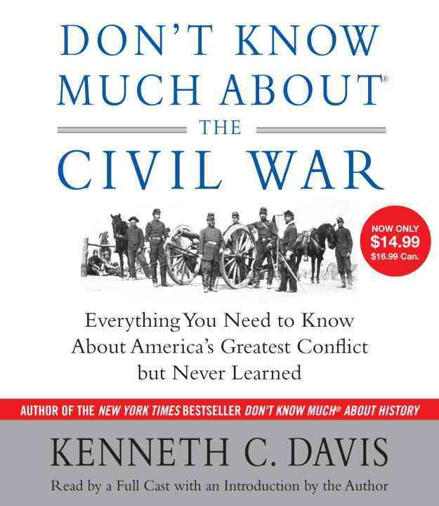 Don't Know Much About the Civil War: Everything You Need to Know About America's Greatest Conflict but Never Learned (CD-Audio)