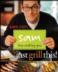 Sam the Cooking Guy: Just Grill This (Paperback)