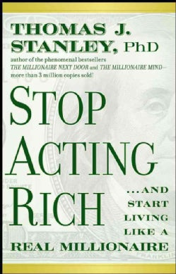 Stop Acting Rich: And Start Living Like a Real Millionaire (Paperback)