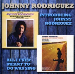 Johnny Rodriguez - Introducing/All I Ever Meant to Do Was Sing
