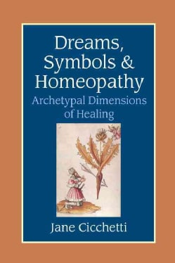 Dreams, Symbols, & Homeopathy: Archetypal Dimensions of Healing (Paperback)