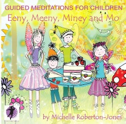 Michelle Roberton-Jones - Eeny, Meeny, Miney and Mo (Guided Meditations for Children)