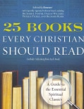 25 Books Every Christian Should Read: A Guide to the Essential Spiritual Classics (Paperback)