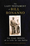 The Last Testament of Bill Bonanno: The Final Secrets of a Life in the Mafia (Paperback)