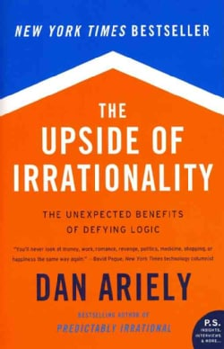 The Upside of Irrationality: The Unexpected Benefits of Defying Logic (Paperback)