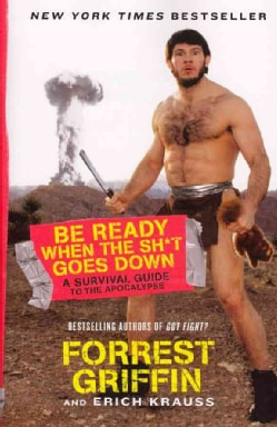 Be Ready When the Sh*t Goes Down: A Survival Guide to the Apocalypse (Paperback)