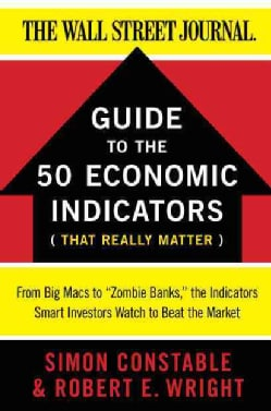 Guide to the 50 Economic Indicators That Really Matter: From Big Macs to Zombie Banks, the Indicators Smart Inves... (Paperback)