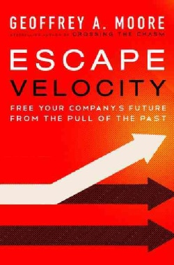 Escape Velocity: Free Your Company's Future from the Pull of the Past (Hardcover)