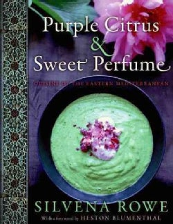 Purple Citrus & Sweet Perfume: Cuisine of the Eastern Mediterranean (Hardcover)