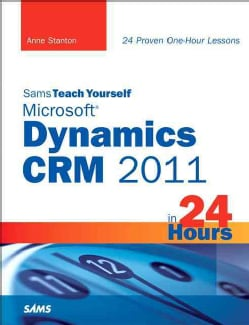 Sams Teach Yourself Microsoft Dynamics CRM 2011 in 24 Hours (Paperback)