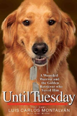 Until Tuesday: A Wounded Warrior and the Golden Retriever Who Saved Him (Hardcover)