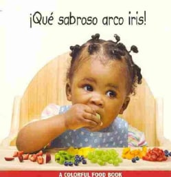 Que sabroso arco iris! / Eating the Rainbow! (Board book)