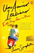 Un Amico Italiano: Eat, Pray, Love in Rome (Paperback)