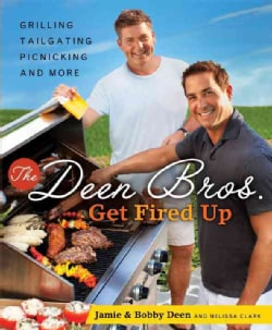 The Deen Bros. Get Fired Up: Grilling, Tailgating, Picnicking, and More (Hardcover)