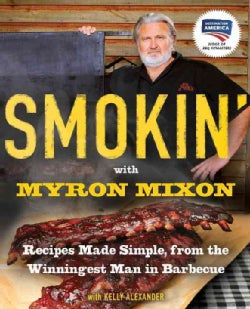 Smokin' With Myron Mixon: Recipes Made Simple, from the Winningest Man in Barbecue (Paperback)