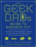 The Geek Dad's Guide to Weekend Fun: Cool Hacks, Cutting-Edge Games, and More Awesome Projects for the Whole Family (Paperback)