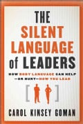 The Silent Language of Leaders: How Body Language Can Help - or Hurt - How You Lead (Hardcover)